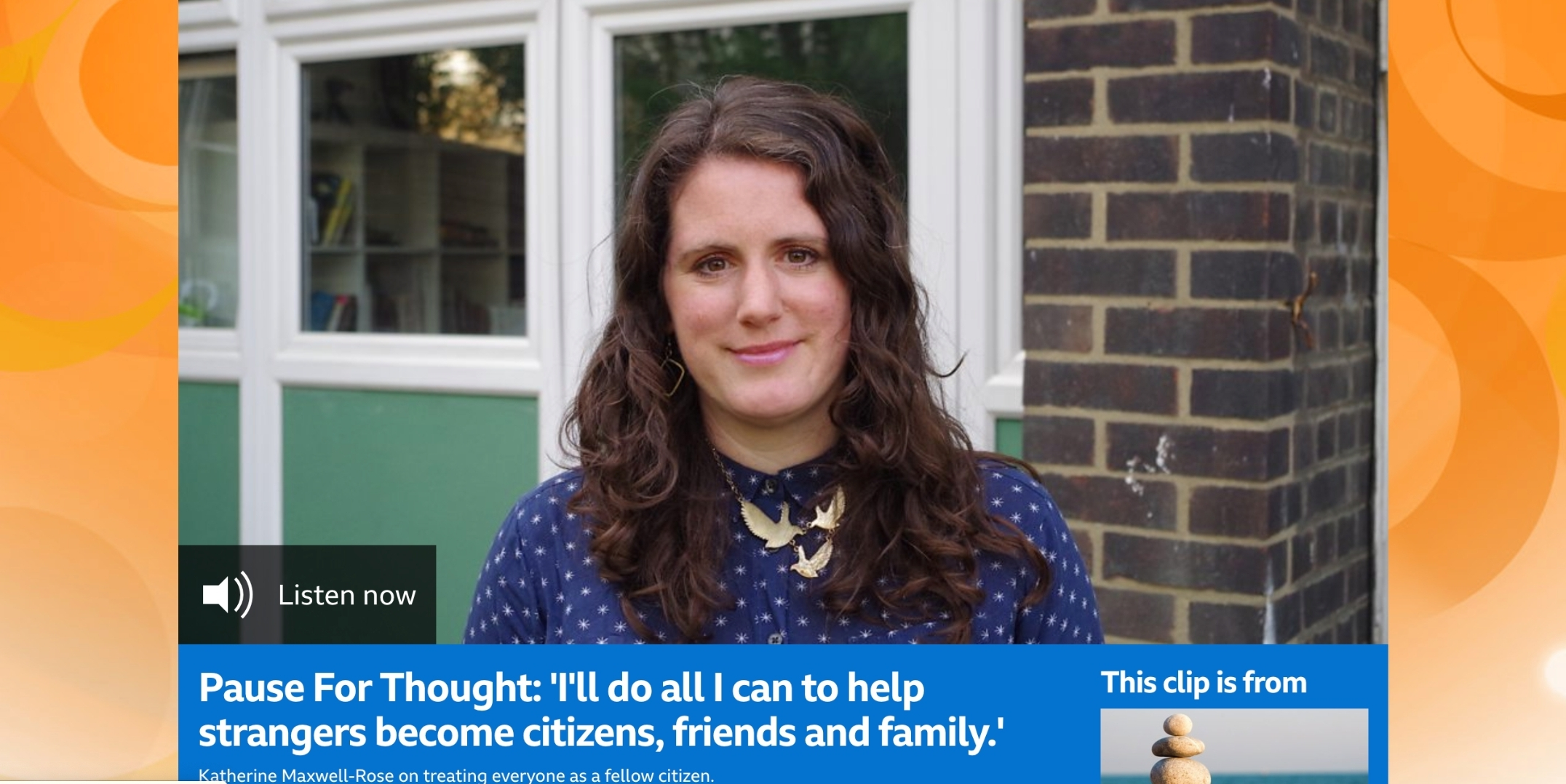 Read more about the article BBC- Pause For Thought Pause For Thought: 'I'll do all I can to help strangers become citizens, friends and family.' 2 mins   By Katherine Maxwell Rose